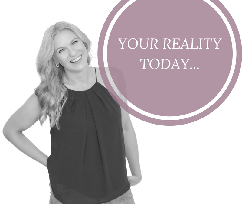 YOUR REALITY TODAY IS DETERMINED BY YOUR DECISIONS YESTERDAY