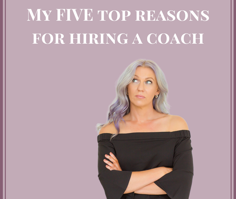 My FIVE top reasons for hiring a Coach
